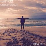 TOM POOL - UNDER BEACH - IBIZA 2015
