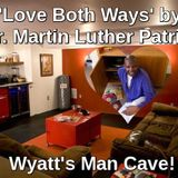 Love Both Ways by Dr. Martin Luther Patrick - Wyatt's Man Cave
