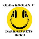OLD SKOOLIN  V.....DARK SECRETS.....ROKO...(Tracklist & D/L).....