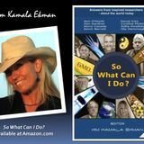 Kim Kamala Ekman On Her New Book - So What Can I Do?