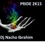 PRIDE 2K15 - DJ NACHO IBRAHIM