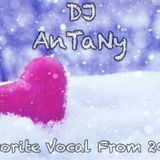 AnTaNy - Favorite Vocal From 2018