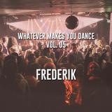 Whatever makes you dance! Vol 05 - Frederik