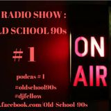 OLD SCHOOL 90s podcast # 1 - nov -11- 2017