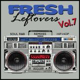 Fresh Leftovers Vol. 7 - Remixes, Soul, Hip-Hop, Blends, Instrumentals