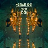 Noizcast #004 mixed by Docta Roots