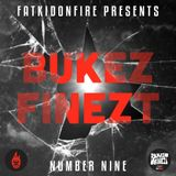 FatKidOnFire Presents #9 - Bukez Finezt