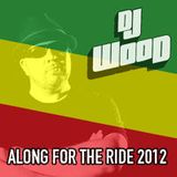 DJ WOOD: ALONG FOR THE RIDE 2012 MIX TAPE