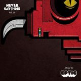 Never Say Die - Vol 39 - Mixed by Eptic