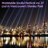 Worldwide Soulful Festival vol. 27 (Lost in Vancouver's Stanley Park)
