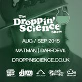 Droppin' Science Show Aug/Sept 2015 ft. Matman & Daredevil