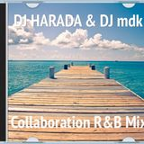 DJ HARADA & DJ mdk Collaboration R&B MIX.
