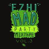 EZHI - Mad Party mixtape vol. 3