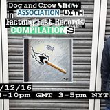 Dog and Crow Radio Show : Factory Floor comp, The Called Him Zone, Pre Crow Vaults and More