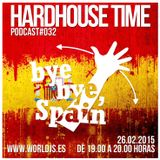 "Hardhouse Time @ Worldjs ""Bye, Bye, Spain"" 26/02/2015 PODCAST #32"