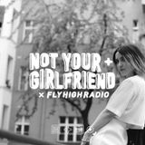 NOT YOUR GIRLFRIEND x Fly High Radio 003