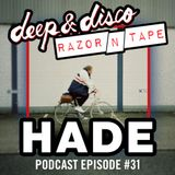 The Deep&Disco / Razor-N-Tape Podcast Series Episode 31: HADE