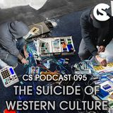 CS Podcast 095 - The Suicide Of Western Culture