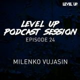 LEVEL UP podcast session with Milenko Vujasin [episode 24]
