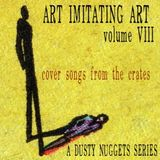 Art Imitating Art, Volume VIII: Cover Songs from the Crates | A Dusty Nuggets Series