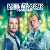FASHION WORKS BEATS VOLUME 16. Mixed by Dsquared!!!