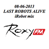 08-06-2013 iRobot mix @ Last Robots Alive @ Roxy FM