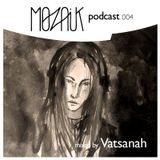 Mozaik Podcast 004 by Vatsanah