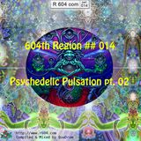 604th Region ## 014 -- Psychedelic Pulsation pt 02