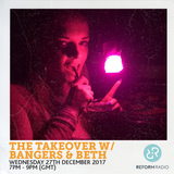 The Takeover w/ Bangers & Beth 27th December 2017