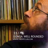 Donga (Well Rounded)- The Fat! Club Mix 033