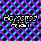 Boycotted Again
