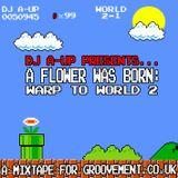 DJ A-UP - A Flower Was Born: Warp To World 2 [A Mixtape For Groovement]