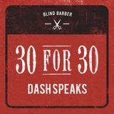 Blind Barber presents 30 for 30: Dash Speaks