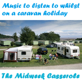 """The Midweek Casserole present """"Music to listen to whilst on a caravan holiday"""""""