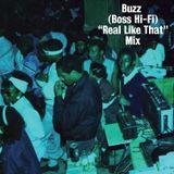 """Buzz (Boss Hi-Fi) """"Real Like That"""" Mix"""