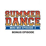 Daniel Santos - Summer Dance Mini-Mix EPISODE 2 Bonus Episode