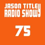 Jason Titley Radio Show 75
