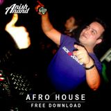 FREE DOWNLOAD   Afro House DJ Mixset by Anish Anand   May 2019