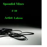 Spoonfed Mixes // #10 // Lakosa