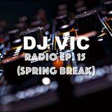 DJ VIC Radio Ep. 15 (Spring Break Edition)