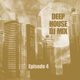 Deep House DJ Mix - Episode 4