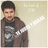 The Best of 2016 - Te Jodes y Bailas