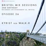 Bristol Mix Sessions - Episode 26 - 2nd Birthday [KYRIST B2B WALK:R]