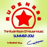 Rudness (The Rude Room Of House Music) Summer 2012
