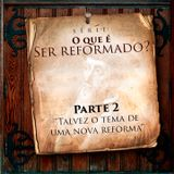 O que é ser Reformado - Parte 2