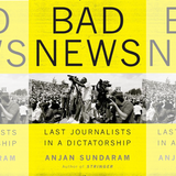 'Bad News: Last Journalists in a Dictatorship'