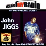 East New York Radio 05-11-17 PF CUTTIN Special Guest JOHN JIGG$