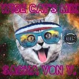 Sacha Von V. presents The Wise Cat's Mix 005