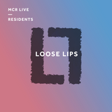 Loose Lips - Wednesday 25th October 2017 - MCR Live Residents