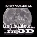 """Dj Spazz-Magical """"On The Moon... In 3D..."""""""